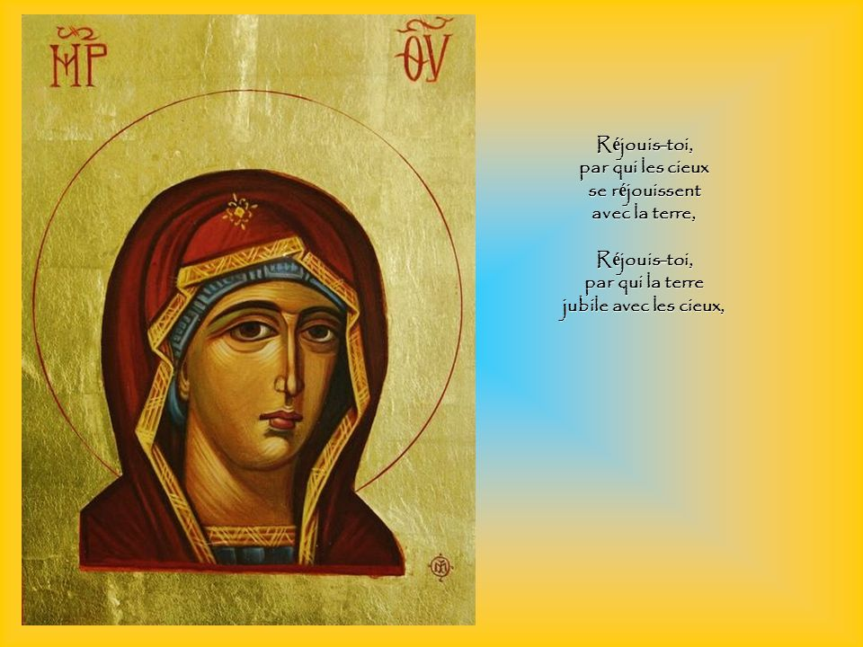 R é jouis-toi, ton enseignement surpasse tout savoir, R é jouis-toi, tu illumines l esprit des croyants.