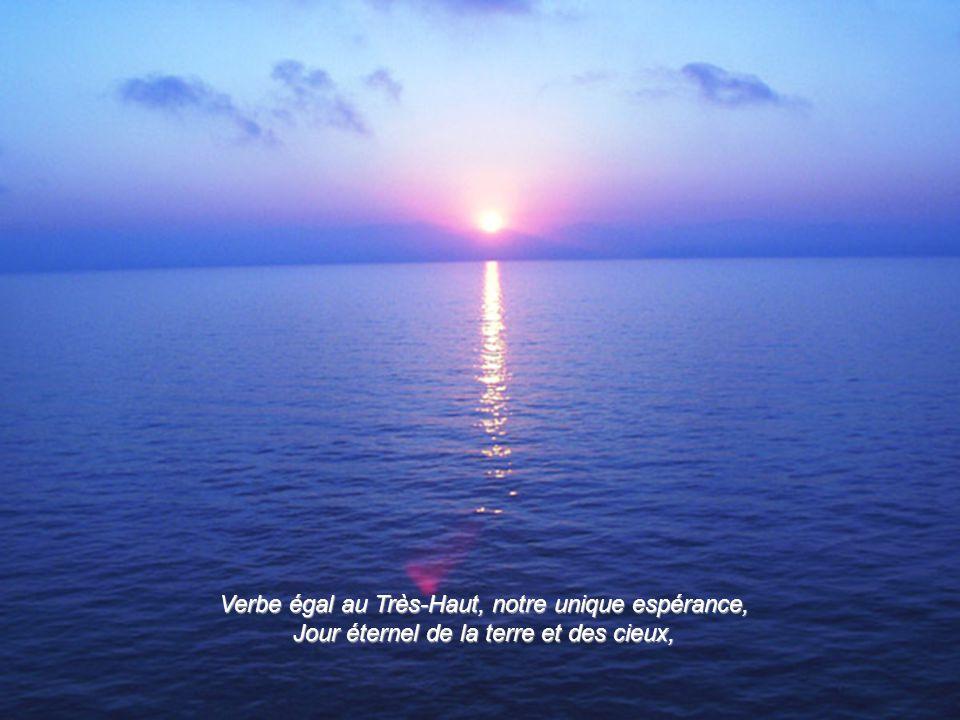 Verbe égal au Très-Haut, notre unique espérance, Jour éternel de la terre et des cieux,