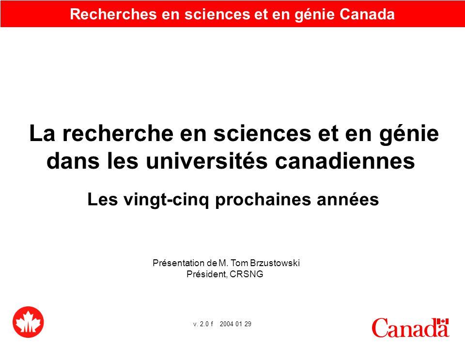 1 Recherches en sciences et en génie Canada Les vingt-cinq prochaines années La recherche en sciences et en génie dans les universités canadiennes Présentation de M.