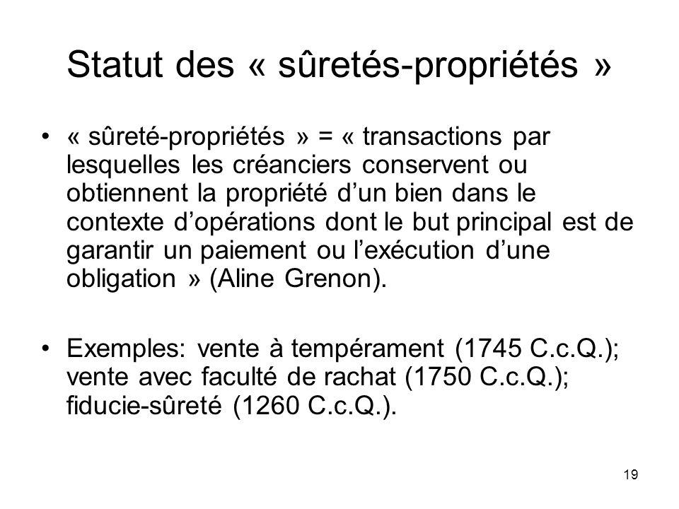 19 Statut des « sûretés-propriétés » « sûreté-propriétés » = « transactions par lesquelles les créanciers conservent ou obtiennent la propriété dun bi