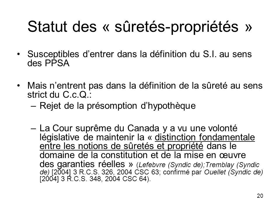 20 Statut des « sûretés-propriétés » Susceptibles dentrer dans la définition du S.I. au sens des PPSA Mais nentrent pas dans la définition de la sûret