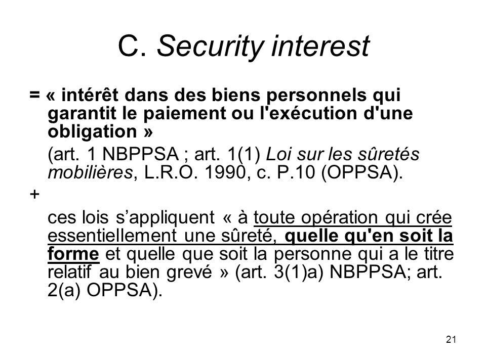 21 C. Security interest = « intérêt dans des biens personnels qui garantit le paiement ou l'exécution d'une obligation » (art. 1 NBPPSA ; art. 1(1) Lo