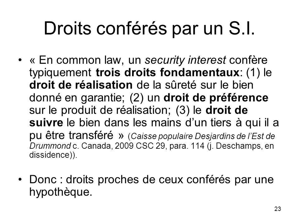 23 Droits conférés par un S.I. « En common law, un security interest confère typiquement trois droits fondamentaux: (1) le droit de réalisation de la