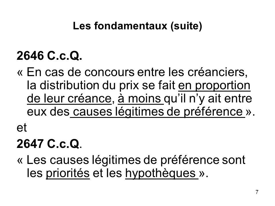 7 Les fondamentaux (suite) 2646 C.c.Q. « En cas de concours entre les créanciers, la distribution du prix se fait en proportion de leur créance, à moi