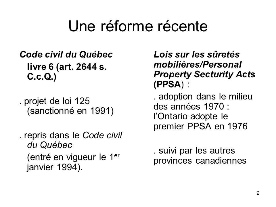 9 Une réforme récente Code civil du Québec livre 6 (art. 2644 s. C.c.Q.). projet de loi 125 (sanctionné en 1991). repris dans le Code civil du Québec