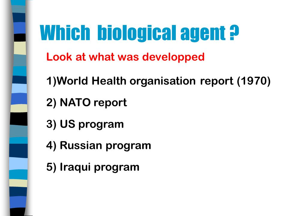 Which biological agent ? Look at what was developped 1)World Health organisation report (1970) 2) NATO report 3) US program 4) Russian program 5) Iraq