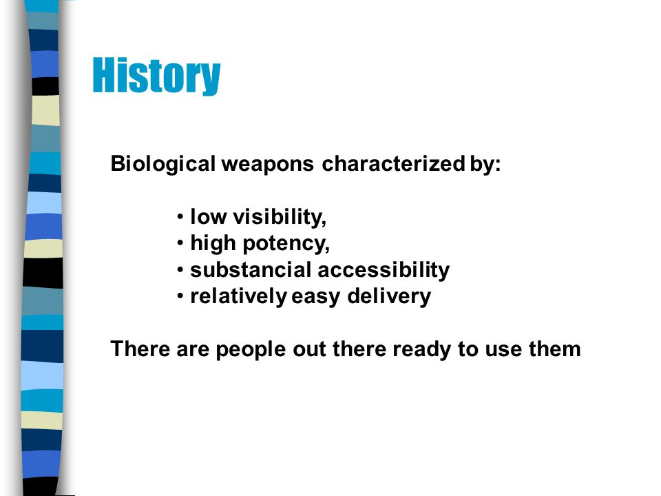 Biological weapons characterized by: low visibility, high potency, substancial accessibility relatively easy delivery There are people out there ready to use them