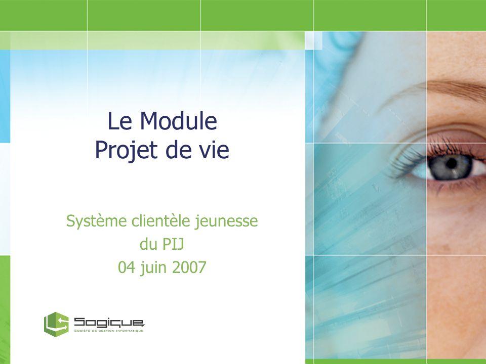 Le Module Projet de vie Système clientèle jeunesse du PIJ 04 juin 2007