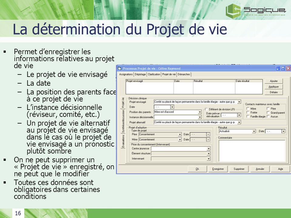 16 La détermination du Projet de vie Permet denregistrer les informations relatives au projet de vie –Le projet de vie envisagé –La date –La position