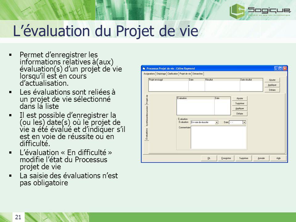 21 Lévaluation du Projet de vie Permet denregistrer les informations relatives à(aux) évaluation(s) dun projet de vie lorsquil est en cours dactualisa
