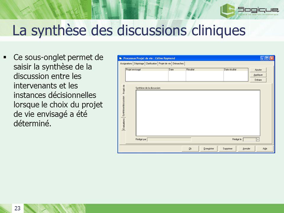 23 La synthèse des discussions cliniques Ce sous-onglet permet de saisir la synthèse de la discussion entre les intervenants et les instances décision