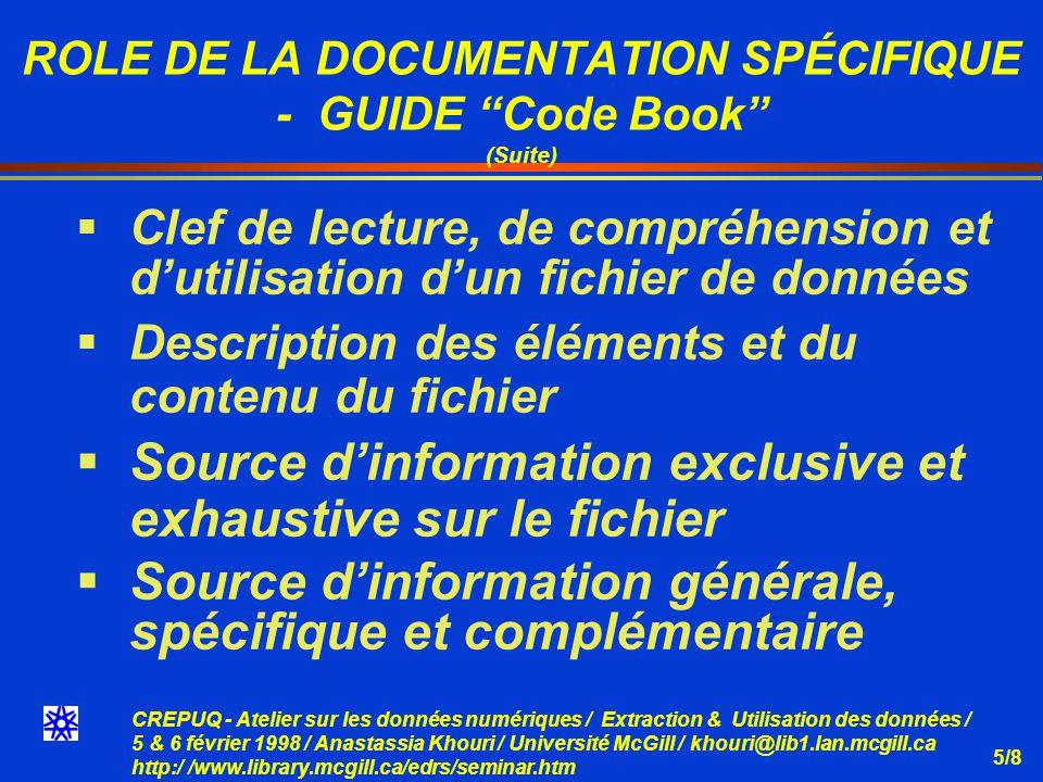 CREPUQ - Atelier sur les données numériques / Extraction & Utilisation des données / 5 & 6 février 1998 / Anastassia Khouri / Université McGill / khouri@lib1.lan.mcgill.ca http:/ /www.library.mcgill.ca/edrs/seminar.htm 5/19 OUTILS DANALYSE Les plateformes Gros ordinateur (Mainframe) PC / réseaux Macintosh Unix Logiciels SAS SPSS STATA, etc Tableurs électroniques Lotus Excel, etc.