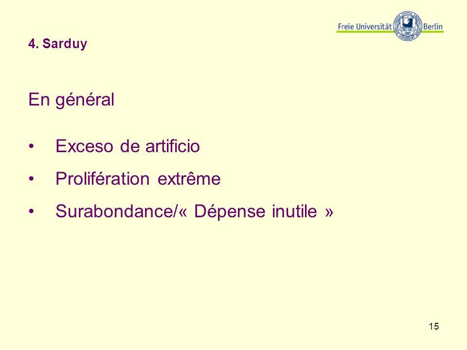 15 4. Sarduy En général Exceso de artificio Prolifération extrême Surabondance/« Dépense inutile »