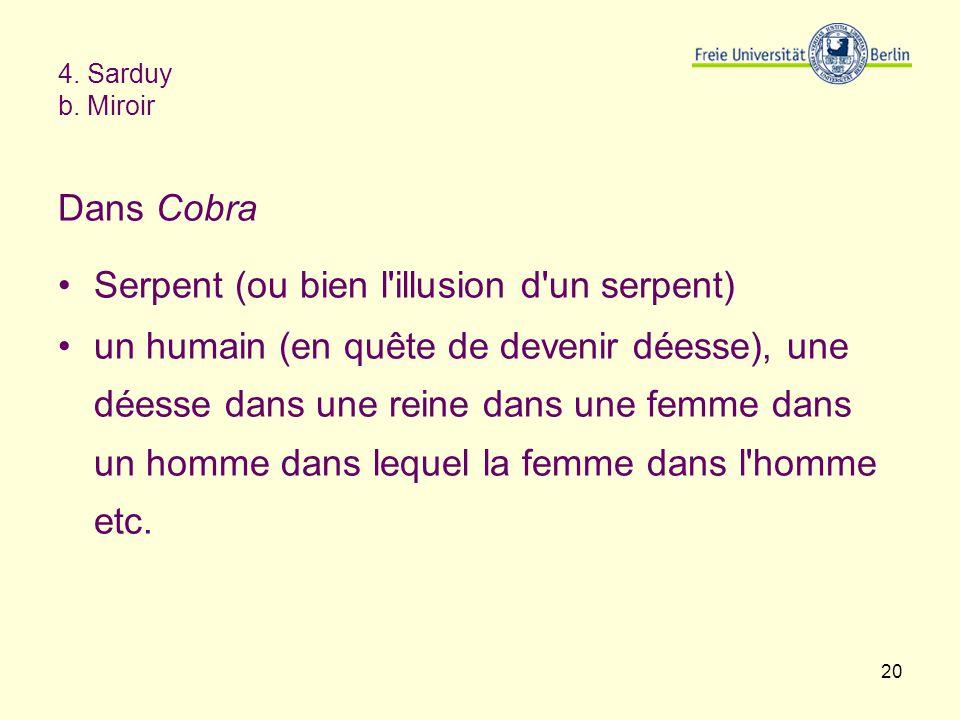 20 4. Sarduy b. Miroir Dans Cobra Serpent (ou bien l'illusion d'un serpent) un humain (en quête de devenir déesse), une déesse dans une reine dans une