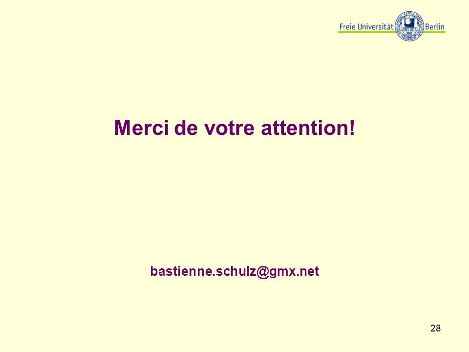 28 Merci de votre attention! bastienne.schulz@gmx.net
