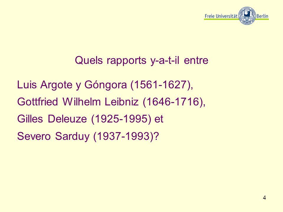 4 Quels rapports y-a-t-il entre Luis Argote y Góngora (1561-1627), Gottfried Wilhelm Leibniz (1646-1716), Gilles Deleuze (1925-1995) et Severo Sarduy