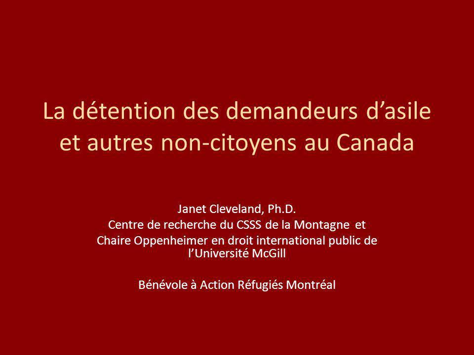 La détention des demandeurs dasile et autres non-citoyens au Canada Janet Cleveland, Ph.D. Centre de recherche du CSSS de la Montagne et Chaire Oppenh
