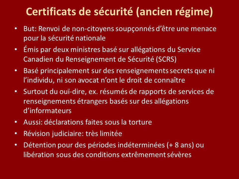 Certificats de sécurité (ancien régime) But: Renvoi de non-citoyens soupçonnés dêtre une menace pour la sécurité nationale Émis par deux ministres bas