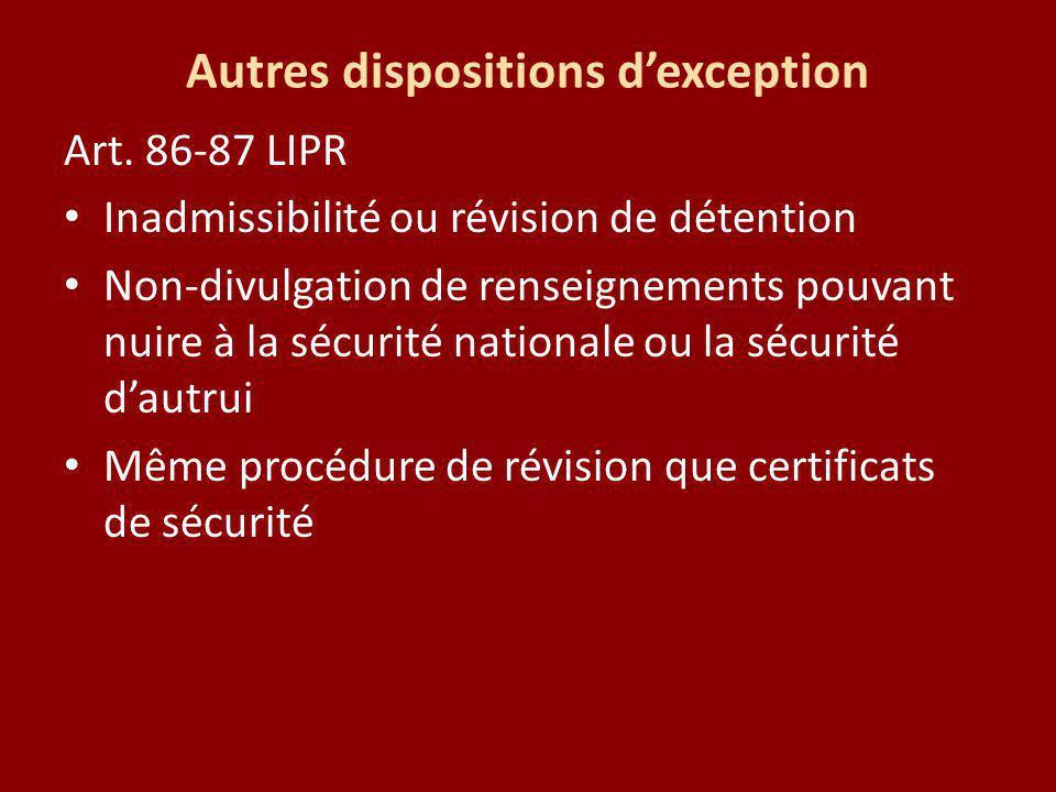 Autres dispositions dexception Art. 86-87 LIPR Inadmissibilité ou révision de détention Non-divulgation de renseignements pouvant nuire à la sécurité