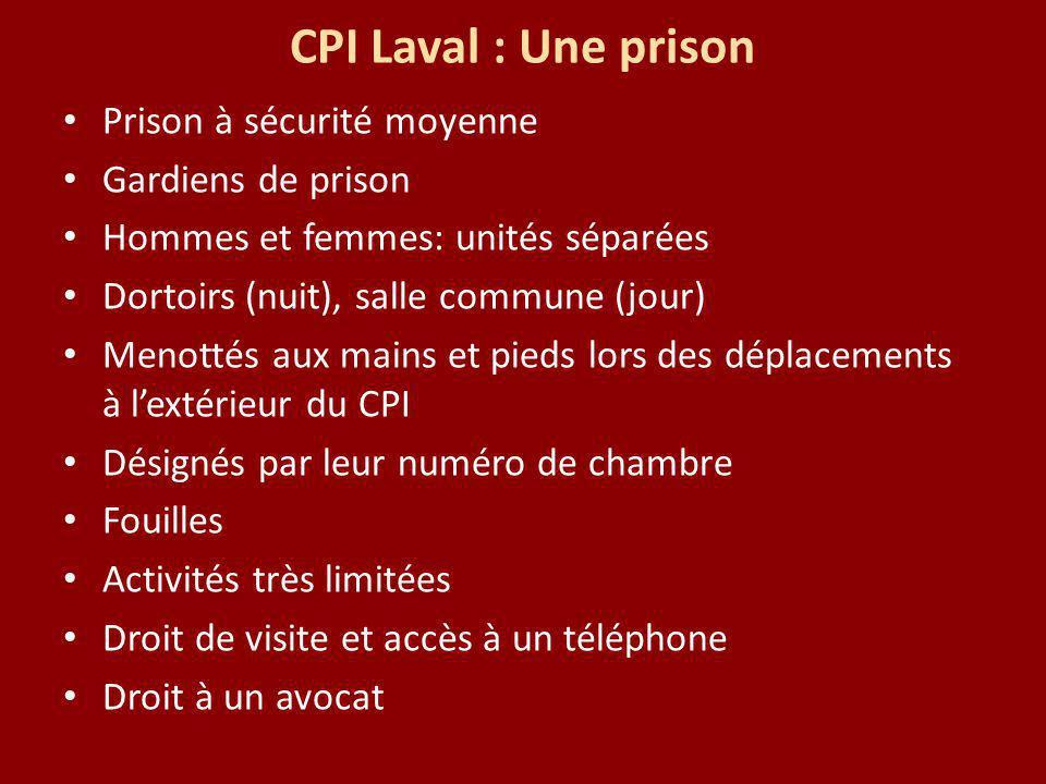 CPI Laval : Une prison Prison à sécurité moyenne Gardiens de prison Hommes et femmes: unités séparées Dortoirs (nuit), salle commune (jour) Menottés a