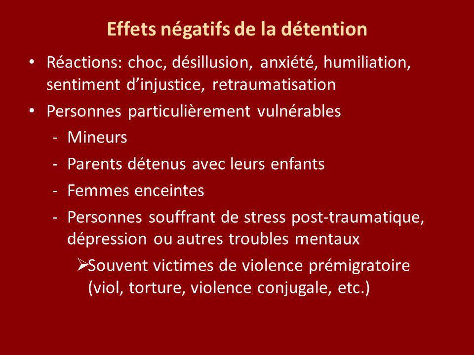 Effets négatifs de la détention Réactions: choc, désillusion, anxiété, humiliation, sentiment dinjustice, retraumatisation Personnes particulièrement