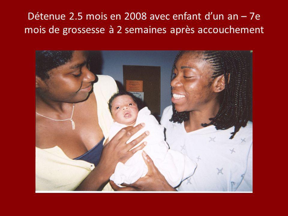 Détenue 2.5 mois en 2008 avec enfant dun an – 7e mois de grossesse à 2 semaines après accouchement