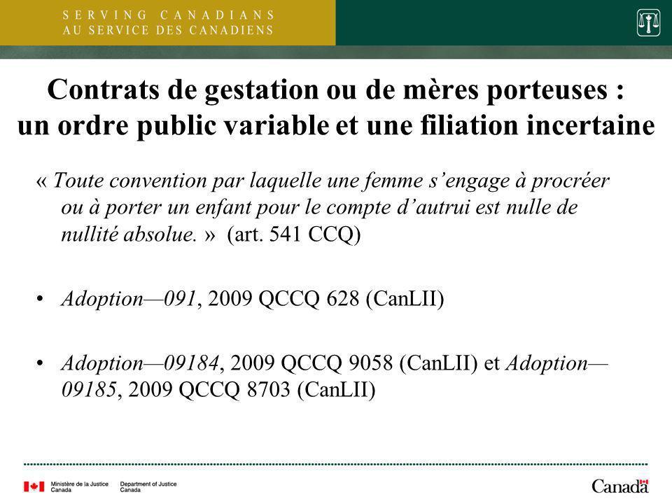 10 Contrats de gestation ou de mères porteuses : un ordre public variable et une filiation incertaine « Toute convention par laquelle une femme sengag