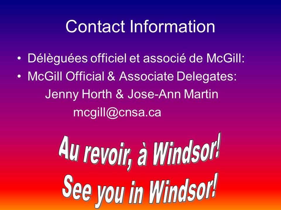 Contact Information Délèguées officiel et associé de McGill: McGill Official & Associate Delegates: Jenny Horth & Jose-Ann Martin mcgill@cnsa.ca