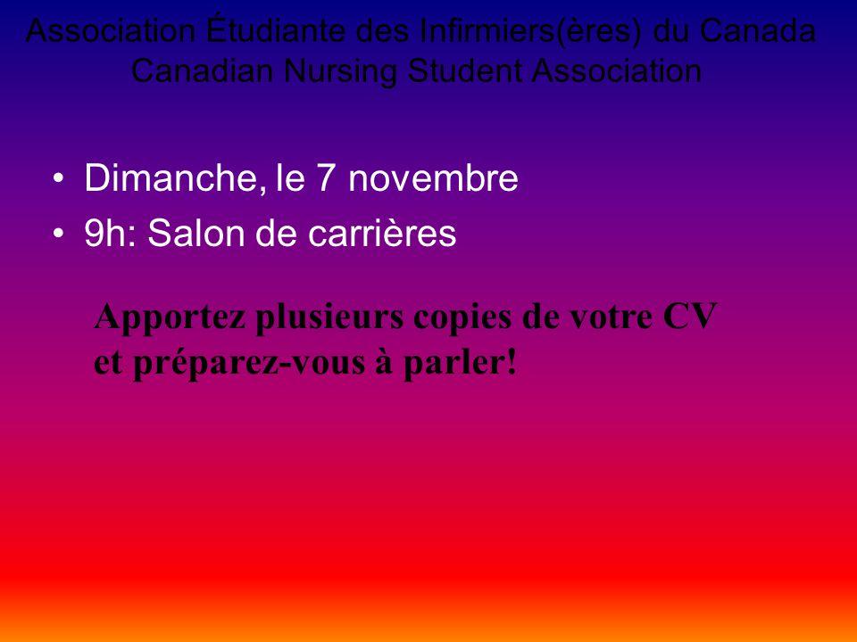 Association Étudiante des Infirmiers(ères) du Canada Canadian Nursing Student Association Dimanche, le 7 novembre 9h: Salon de carrières Apportez plusieurs copies de votre CV et préparez-vous à parler!