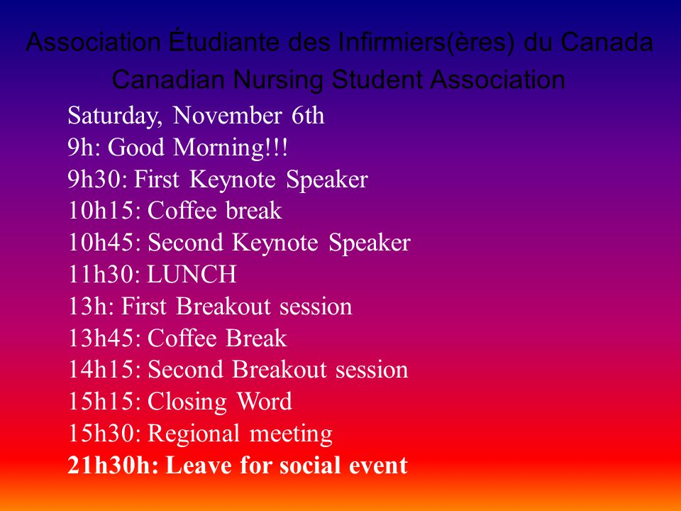 Canadian Nursing Student Association Association Étudiante des Infirmiers(ères) du Canada Saturday, November 6th 9h: Good Morning!!.