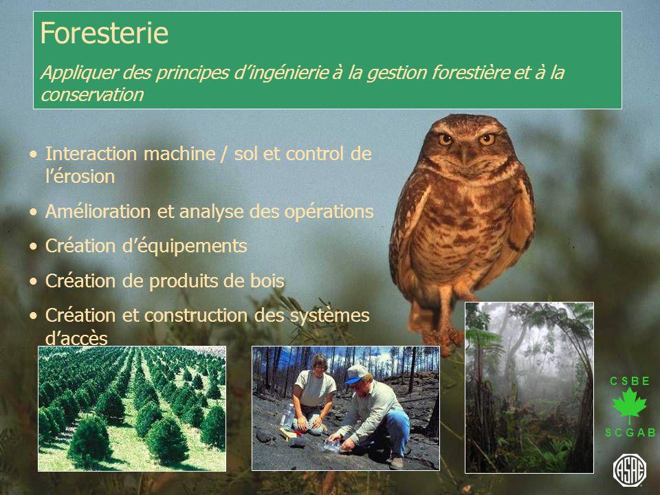 C S B E S C G A B Foresterie Appliquer des principes dingénierie à la gestion forestière et à la conservation Interaction machine / sol et control de