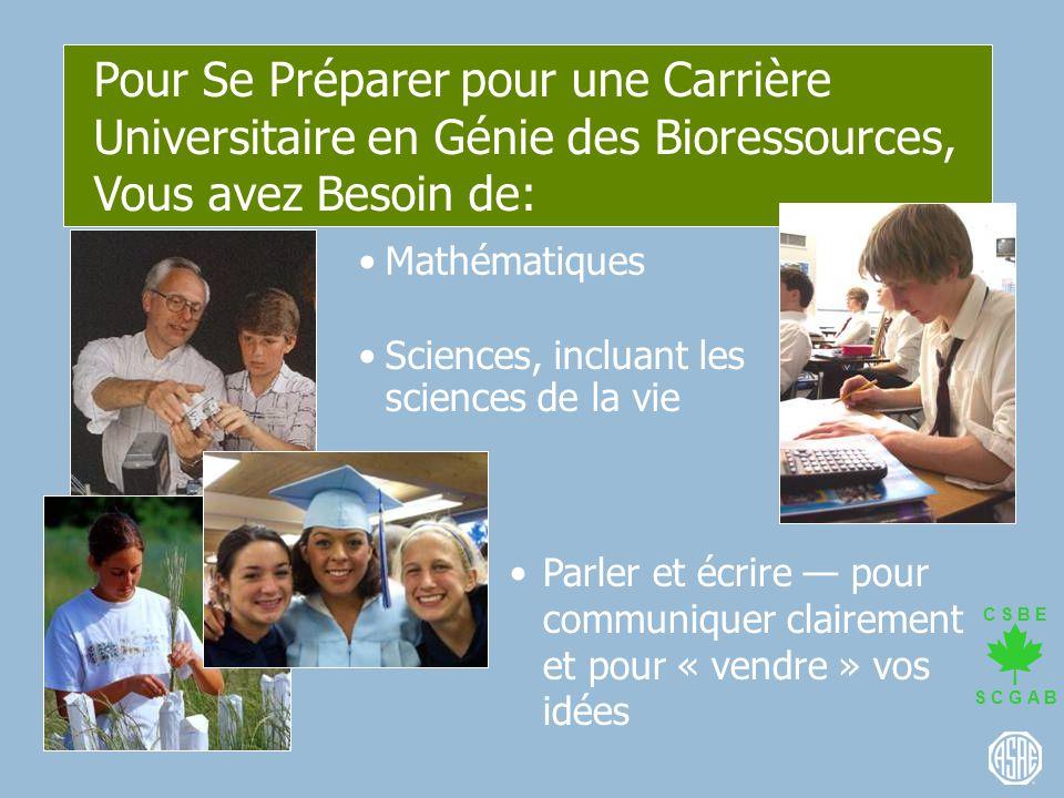 C S B E S C G A B Pour Se Préparer pour une Carrière Universitaire en Génie des Bioressources, Vous avez Besoin de: Sciences, incluant les sciences de