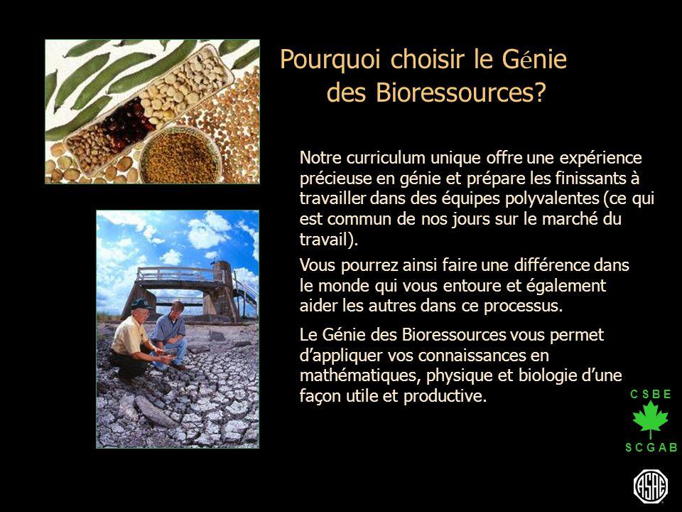 C S B E S C G A B Le Génie des Bioressources vous permet dappliquer vos connaissances en mathématiques, physique et biologie dune façon utile et produ