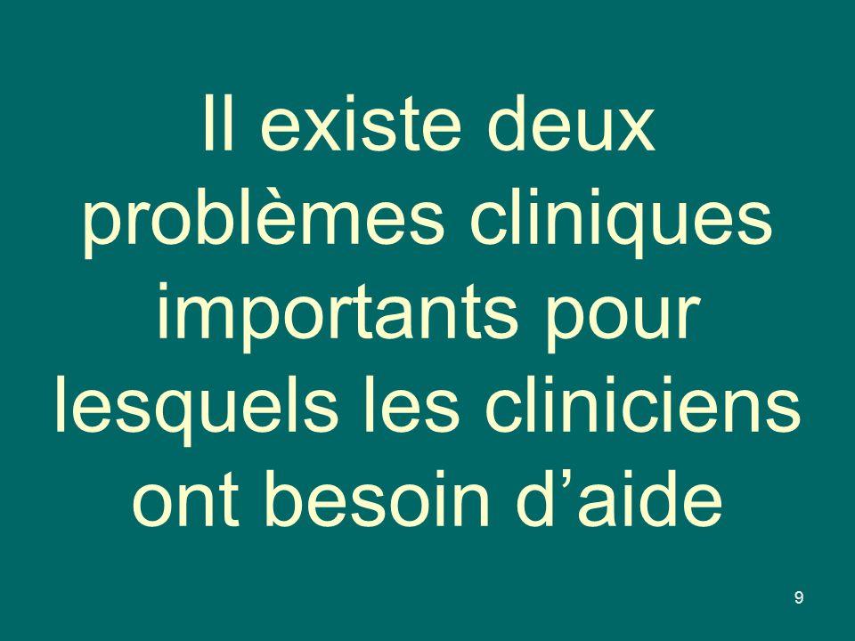 Il existe deux problèmes cliniques importants pour lesquels les cliniciens ont besoin daide 9