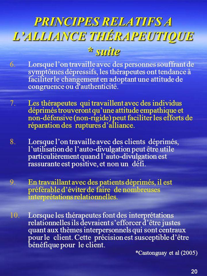 PRINCIPES RELATIFS A LALLIANCE THÉRAPEUTIQUE *… 1.Lorsque lon travaille avec des clients atteints de troubles dysphoriques, les thérapeutes devraient sefforcer de développer et de maintenir une alliance positive avec leurs clients.