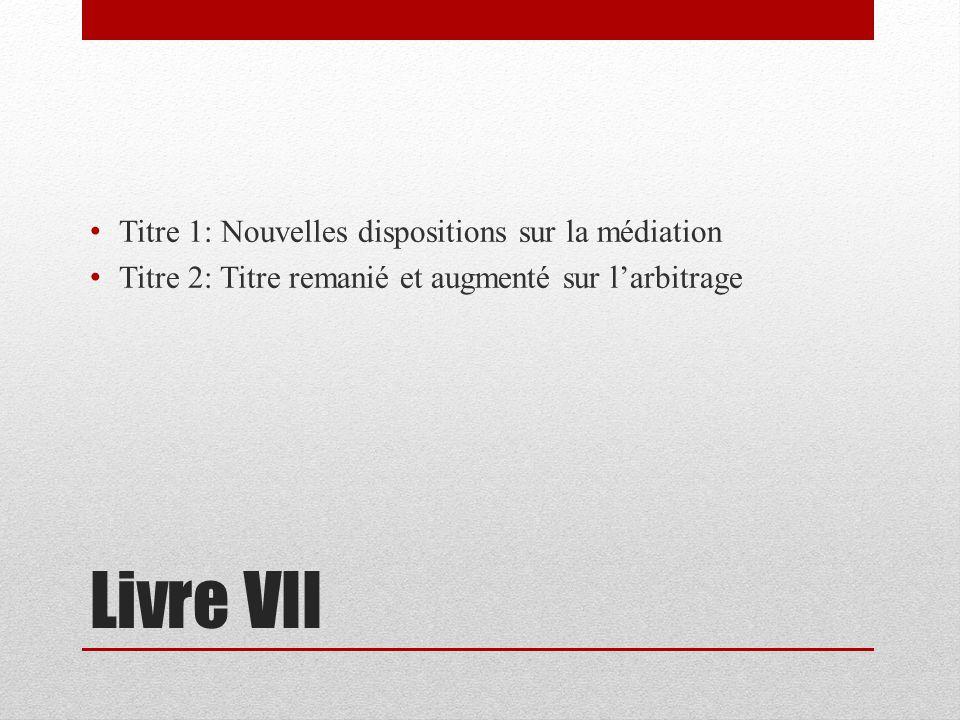 Livre VII Titre 1: Nouvelles dispositions sur la médiation Titre 2: Titre remanié et augmenté sur larbitrage