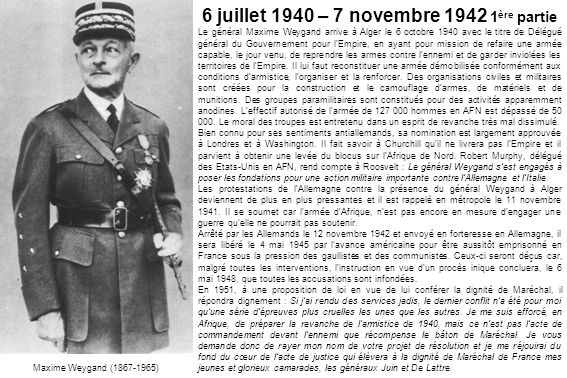 6 juillet 1940 – 7 novembre 1942 1 ère partie Le général Maxime Weygand arrive à Alger le 6 octobre 1940 avec le titre de Délégué général du Gouvernem