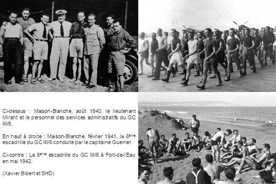 Ci-dessus : Maison-Blanche, août 1940, le lieutenant Mirant et le personnel des services administratifs du GC III/6. En haut à droite : Maison-Blanche