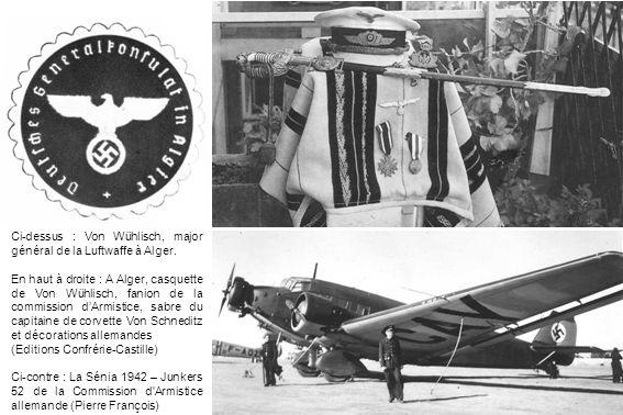 Ci-dessus : Von Wühlisch, major général de la Luftwaffe à Alger. En haut à droite : A Alger, casquette de Von Wühlisch, fanion de la commission dArmis