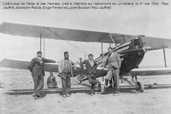 LAéro-club de lAntar et des Hamians, créé à Méchéria sur laérodrome de La Hellerie, le 1 er mai 1934 : Paul Jauffret, Abdeslem Radda, Edgar Fenech et