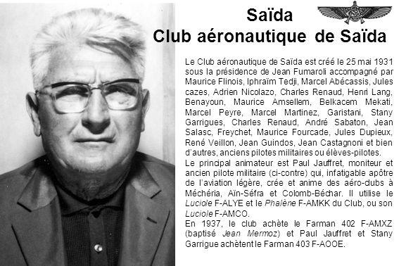 Saïda Club aéronautique de Saïda Le Club aéronautique de Saïda est créé le 25 mai 1931 sous la présidence de Jean Fumaroli accompagné par Maurice Flin