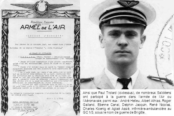 Ainsi que Paul Trolard (ci-dessus), de nombreux Saïdéens ont participé à la guerre dans larmée de lAir ou lAéronavale, parmi eux : André Helleu, Alber