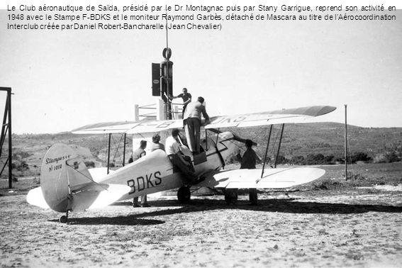 Le Club aéronautique de Saïda, présidé par le Dr Montagnac puis par Stany Garrigue, reprend son activité en 1948 avec le Stampe F-BDKS et le moniteur