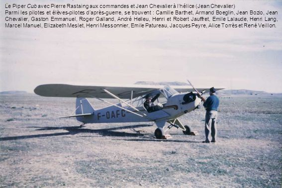 Le Piper Cub avec Pierre Rastaing aux commandes et Jean Chevalier à lhélice (Jean Chevalier) Parmi les pilotes et élèves-pilotes daprès-guerre, se tro