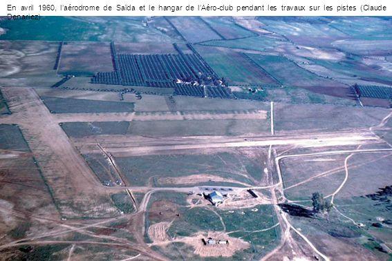 En avril 1960, laérodrome de Saïda et le hangar de lAéro-club pendant les travaux sur les pistes (Claude Denariez)
