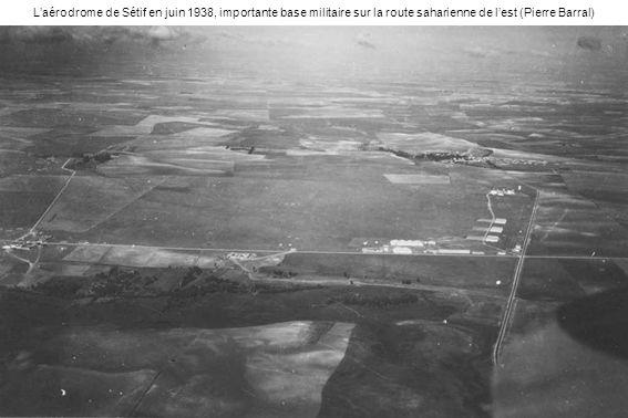 Laérodrome de Sétif en juin 1938, importante base militaire sur la route saharienne de lest (Pierre Barral)
