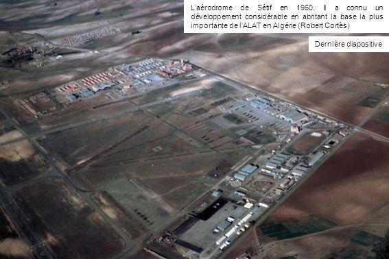 Laérodrome de Sétif en 1960. Il a connu un développement considérable en abritant la base la plus importante de lALAT en Algérie (Robert Cortès) Derni