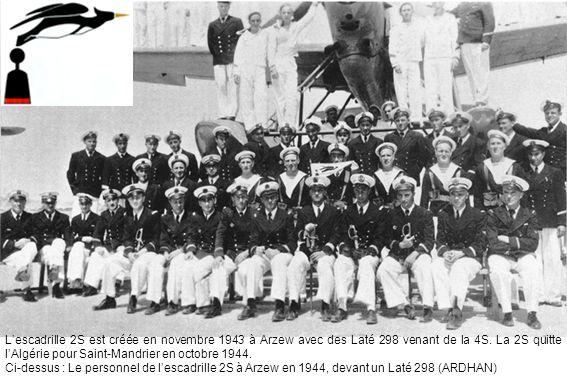 Lescadrille 2S est créée en novembre 1943 à Arzew avec des Laté 298 venant de la 4S. La 2S quitte lAlgérie pour Saint-Mandrier en octobre 1944. Ci-des