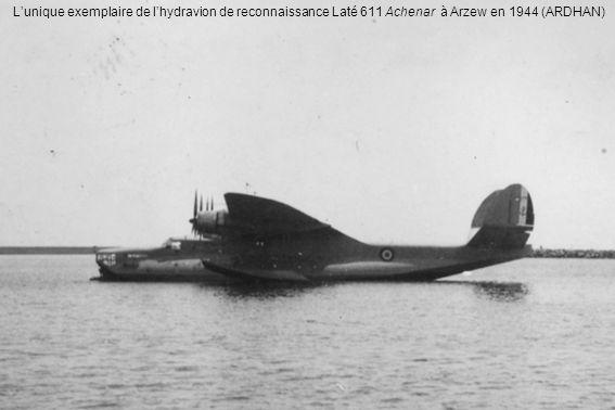 Lunique exemplaire de lhydravion de reconnaissance Laté 611 Achenar à Arzew en 1944 (ARDHAN)