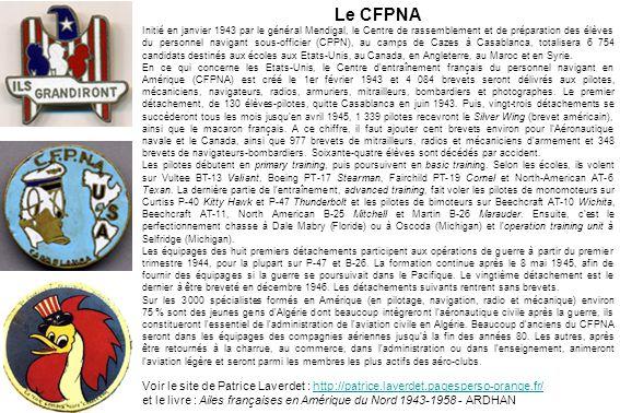 Le CFPNA Initié en janvier 1943 par le général Mendigal, le Centre de rassemblement et de préparation des élèves du personnel navigant sous-officier (
